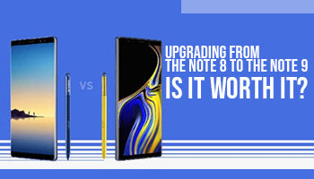 Galaxy Note 8 Vs Galaxy Note 9 : is it worth upgrading from the Note 8 to the Note 9?""
