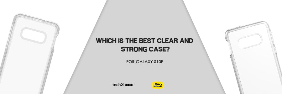otterbox clear case vs tech21 clear case for samsung galaxy s10e comparison