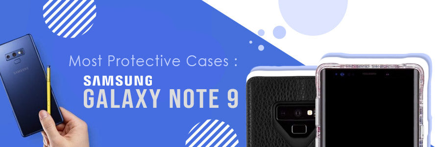 Most Protective Cases For The Samsung Galaxy Note 9