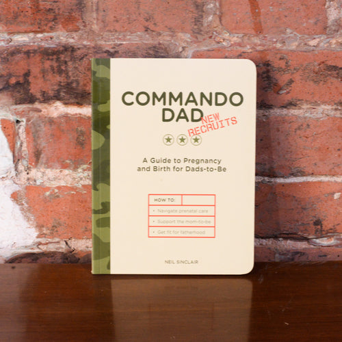 Commando Dad, A Guide to Pregnancy and Birth for Dads-to-Be
