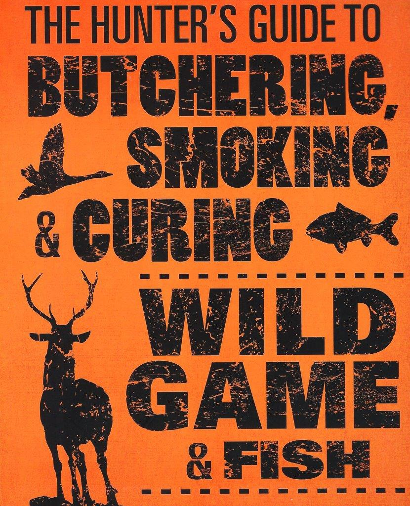 The Hunter's Guide to Butchering, Smoking & Curing
