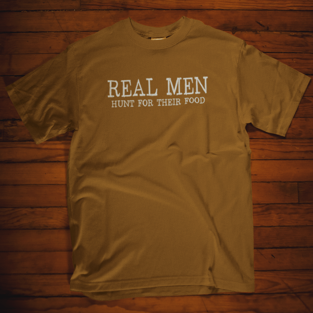 Real Men Hunt For There Food Calico Ink T Shirt