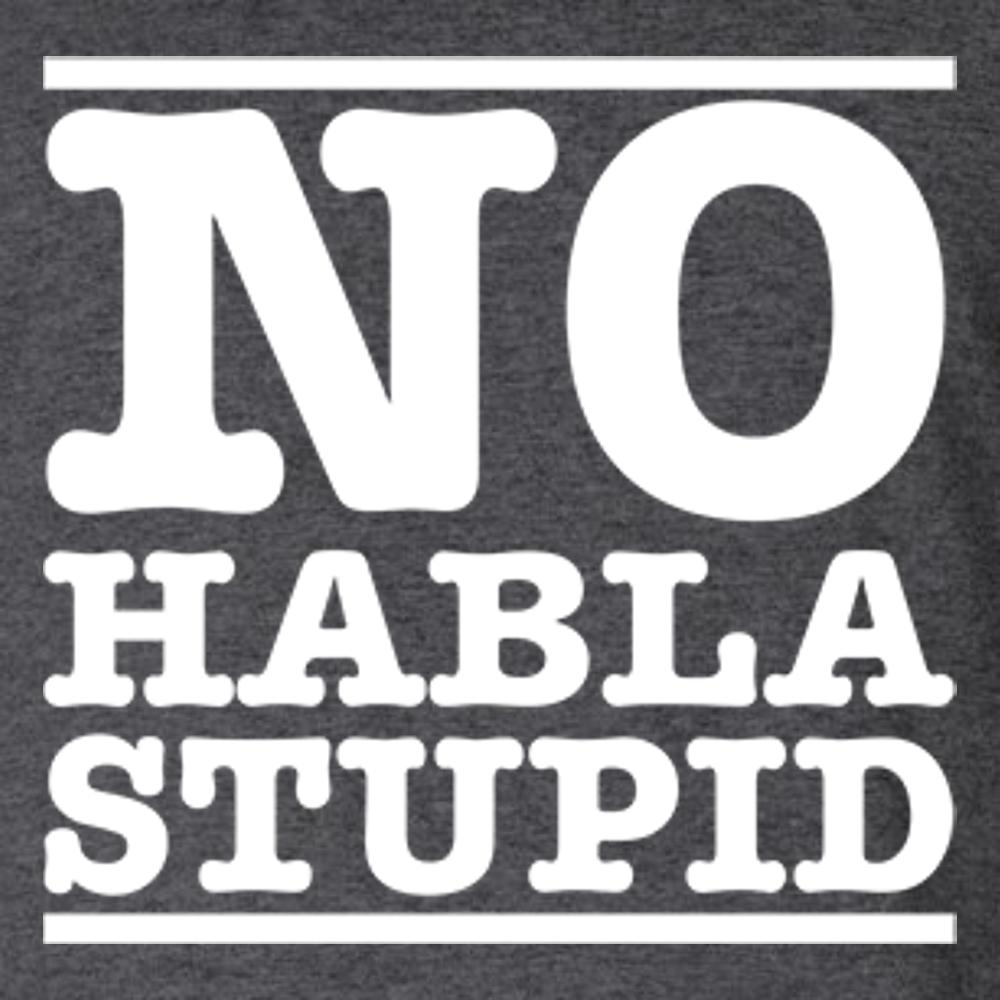 NO HABLA STUPID T Shirt by Calico Ink
