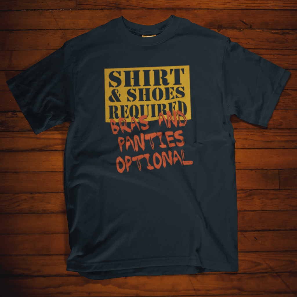Shirts And Shoes Required, Bras And Panties Optional T Shirt Short Sleeve T-Shirt Calico Ink