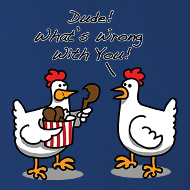 Dude! Whats Wrong With You? T Shirt by Calico Ink