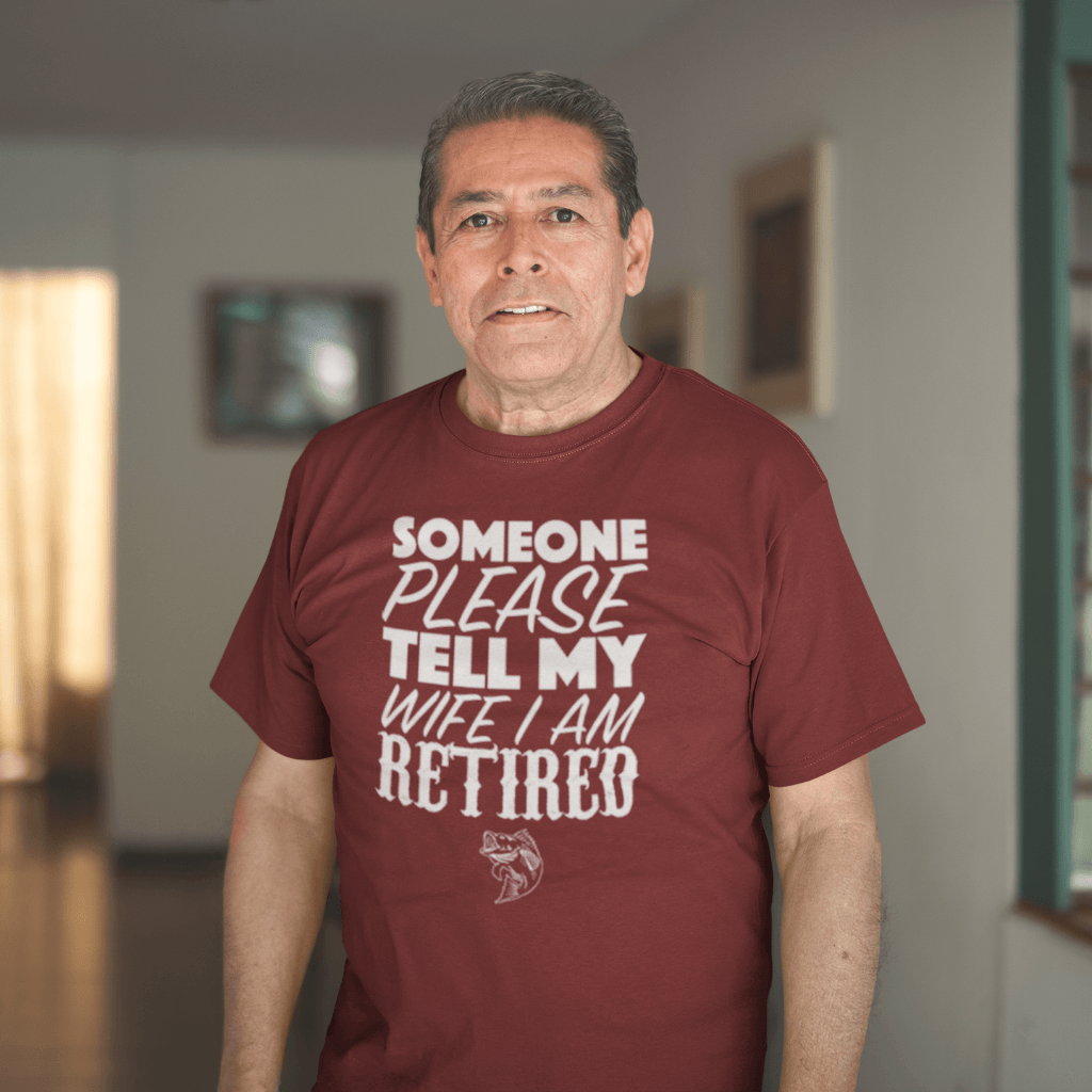 Someone Please Tell My Wife That I Am Retired T Shirt By Calico Ink