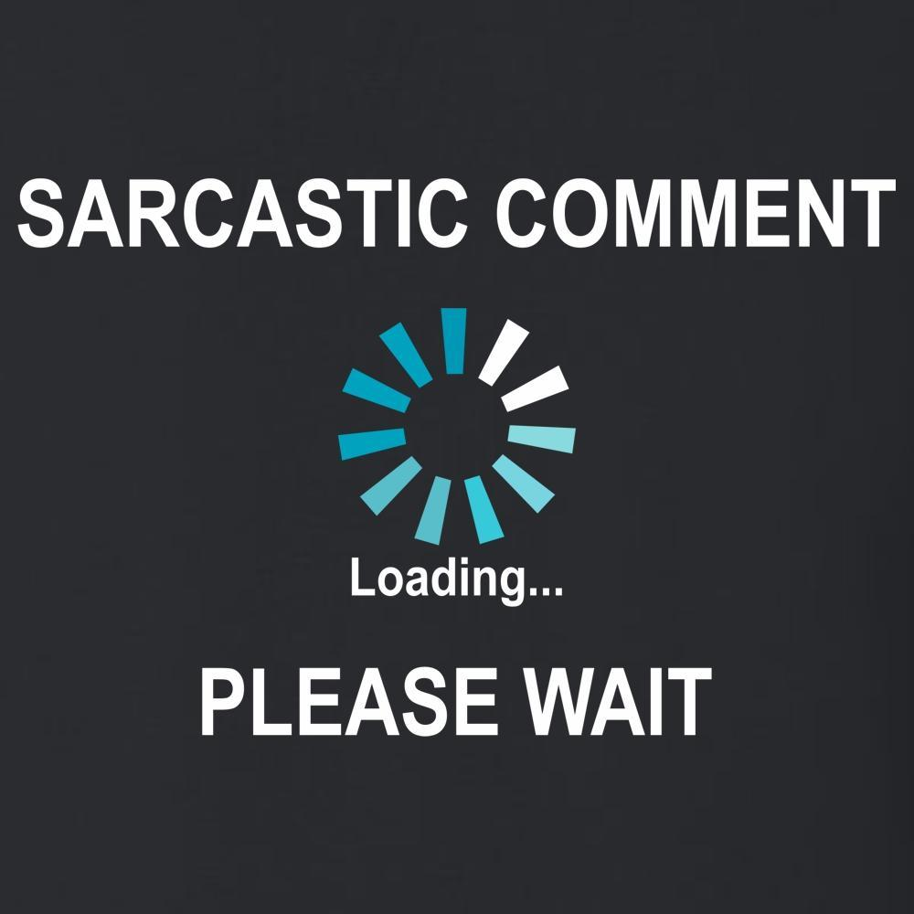 Sarcastic Comment Loading, Please Wait - T Shirt Short Sleeve T-Shirt Calico Ink