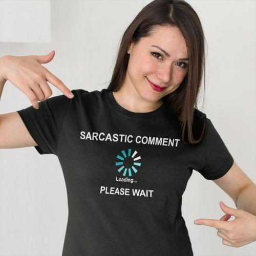 Sarcastic Comment Loading, Please Wait, [product_type} - Calico_Ink