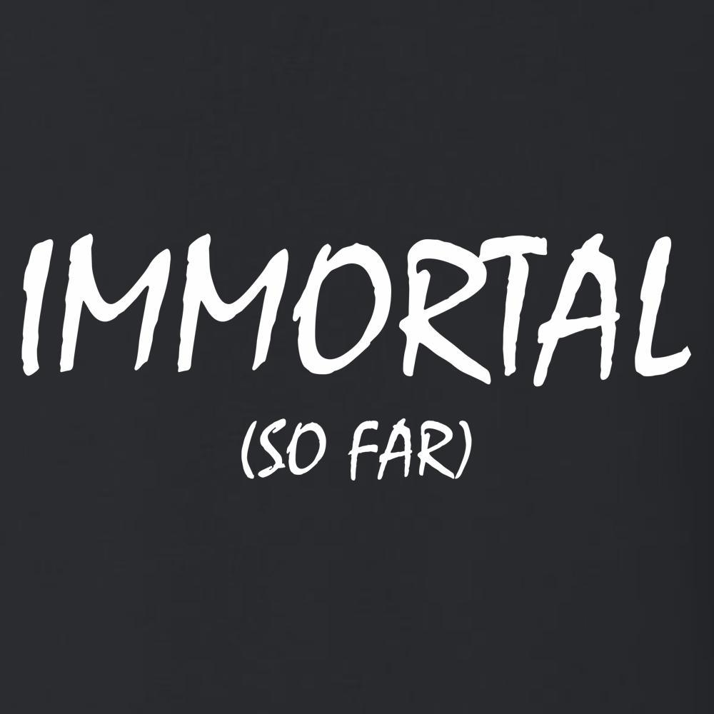 Immortal (so far) T Shirt