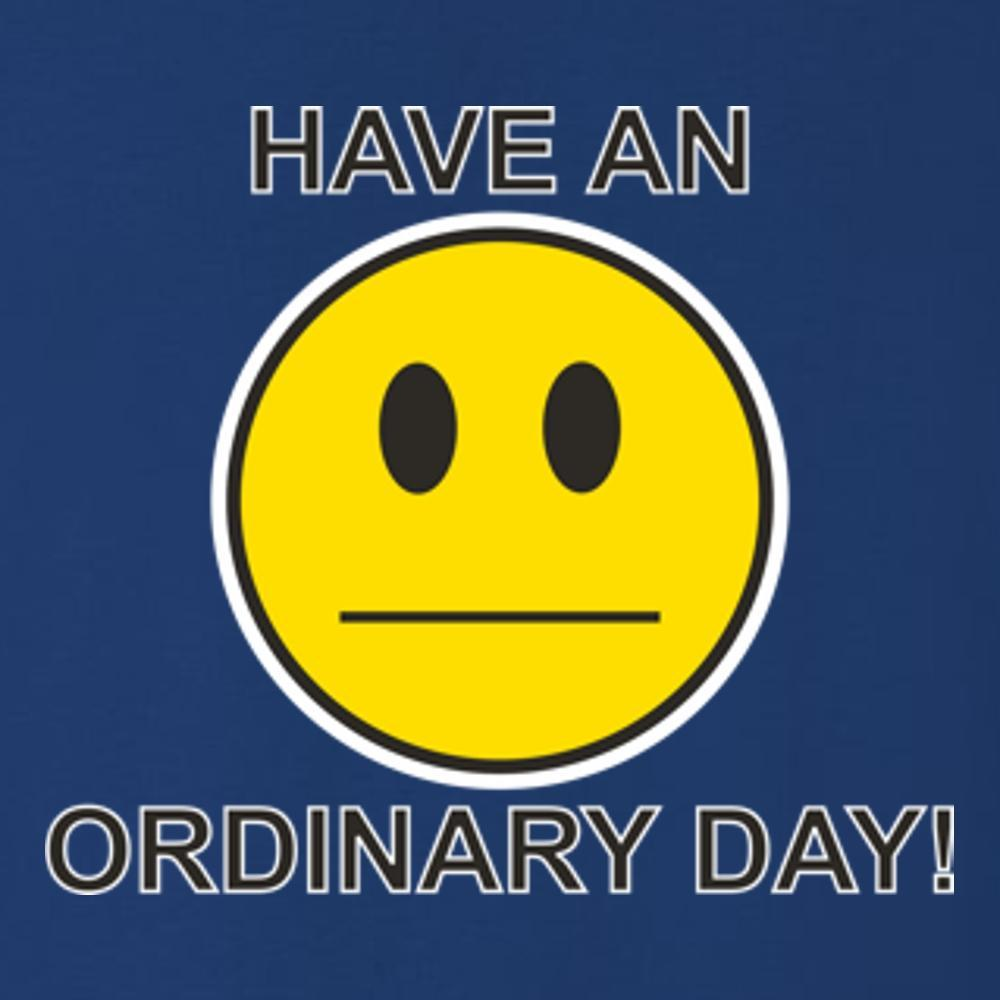 Have An Ordinary Day T Shirt Short Sleeve T-Shirt Calico Ink