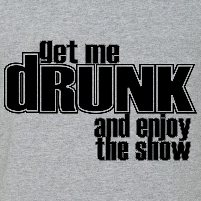 Get Me Drunk & Enjoy The Show T Shirt Short Sleeve T-Shirt Calico Ink