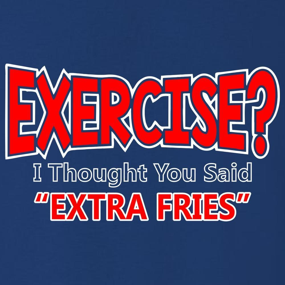 Exercise (I Thought You Said Extra Fries) T Shirt Short Sleeve T-Shirt Calico Ink