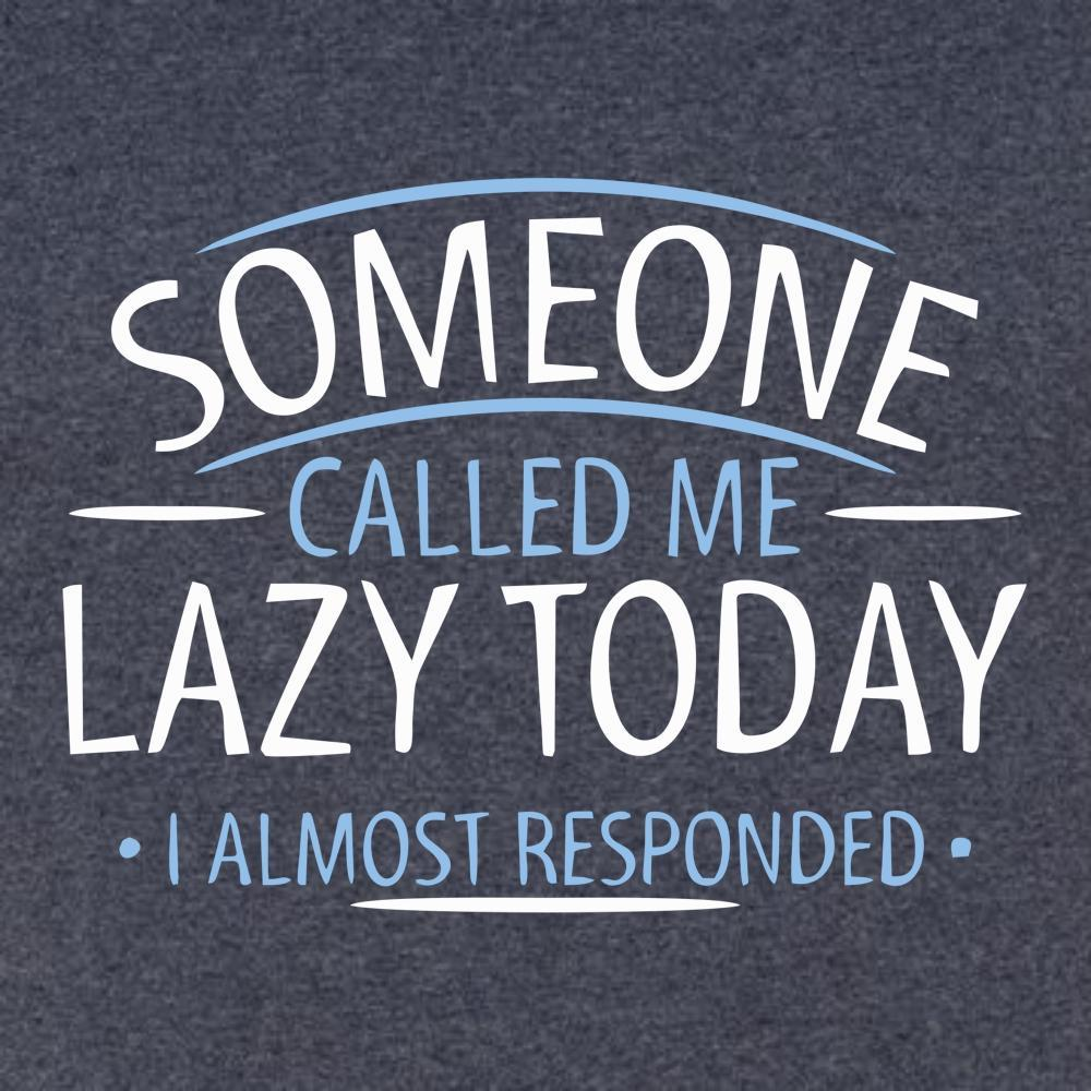 Someone Called Me Lazy Today T Shirt Short Sleeve T-Shirt Calico Ink