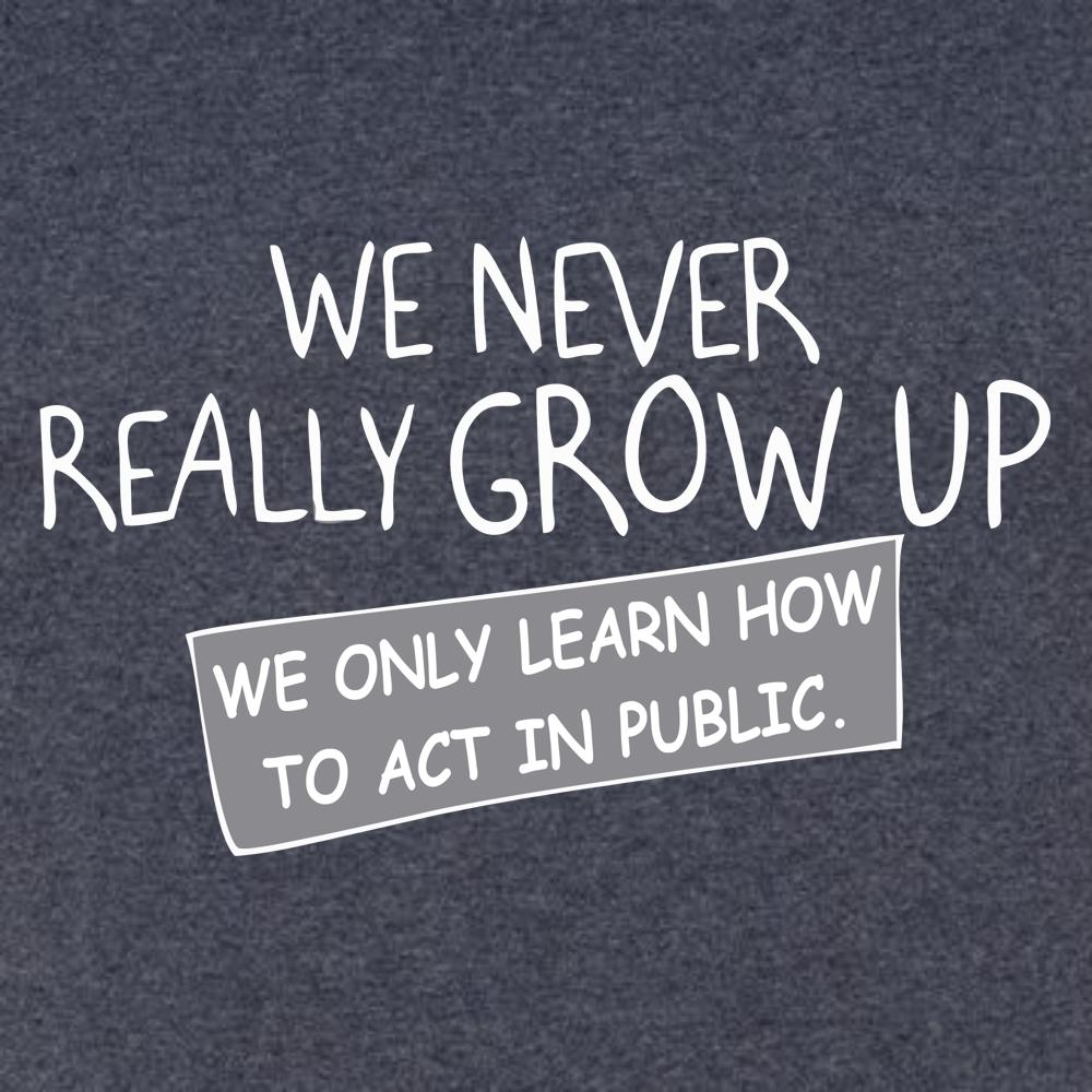 We Never Really Grow Up T Shirt