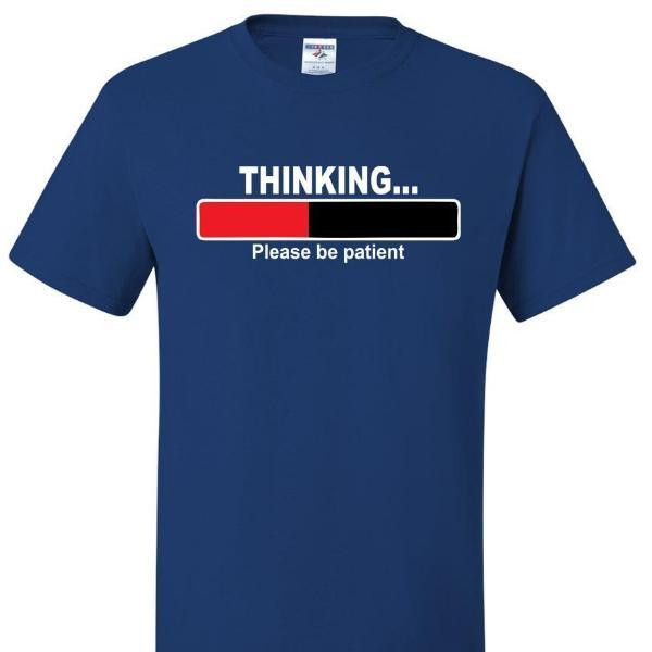 Thinking... Please Be Patient T Shirt Short Sleeve T-Shirt Calico Ink