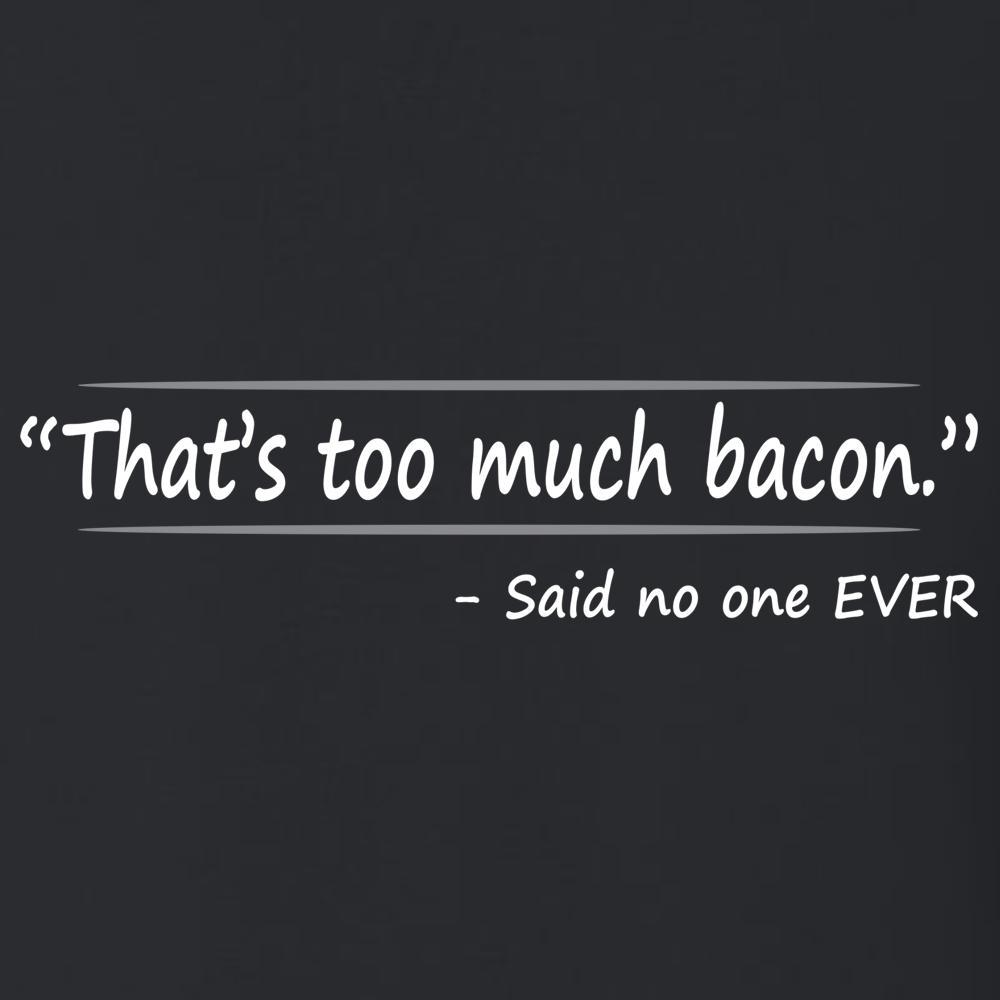To Much Bacon, Said No One EVER, [product_type} - Calico_Ink