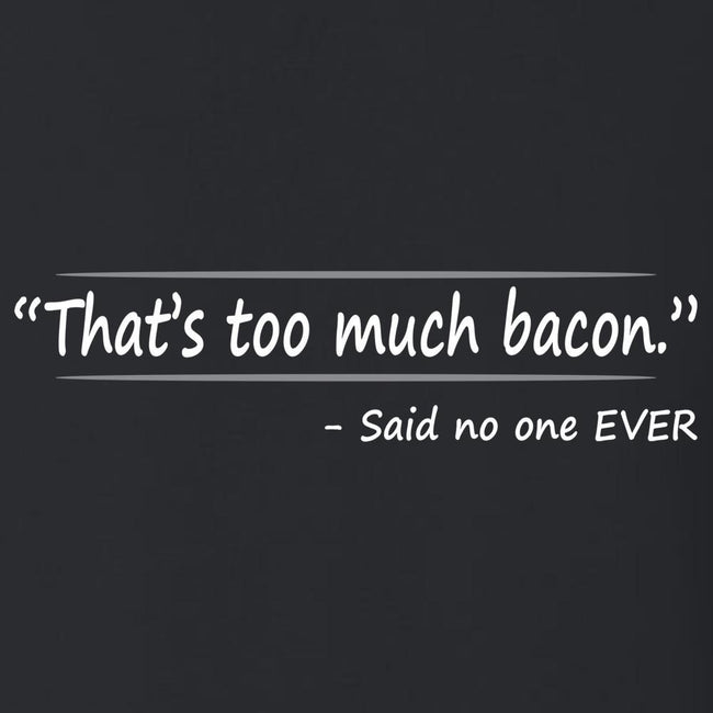 To Much Bacon, Said No One EVER T Shirt Short Sleeve T-Shirt Calico Ink