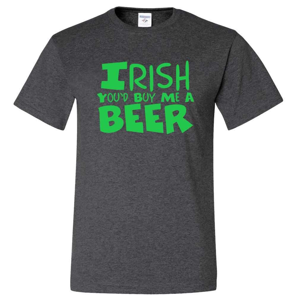 Irish You'd Buy Me A Beer St Patrick's Day T Shirt