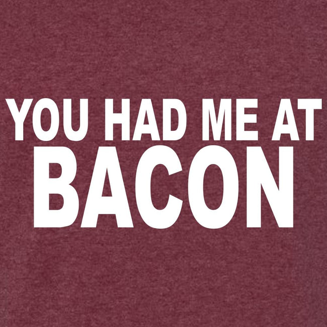 You Had Me At Bacon T Shirt