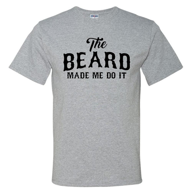 The Beard Made Me Do It T Shirt, by calico_ink