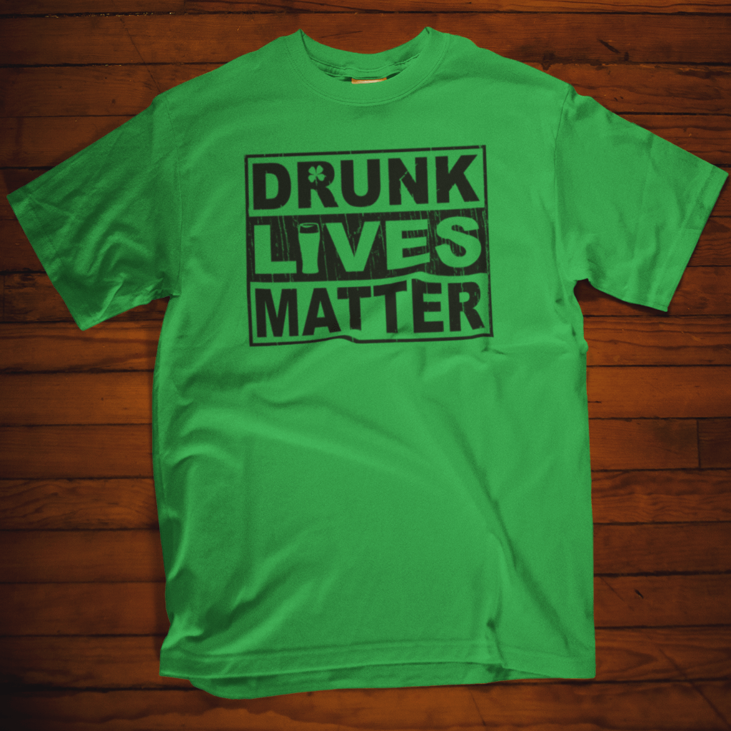 Drunk Lives Matter St Patrick's Day T Shirt Short Sleeve T-Shirt Calico Ink