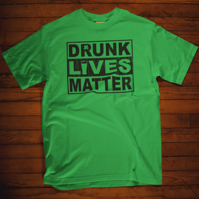 Drunk Lives Matter St Patrick's Day irish green Calico ink T Shirt