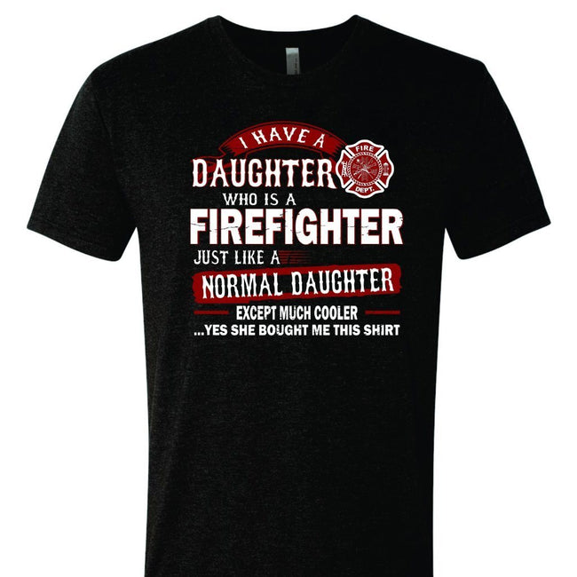 I Have A Daughter Who Is A Firefighter T Shirt Short Sleeve T-Shirt Calico Ink