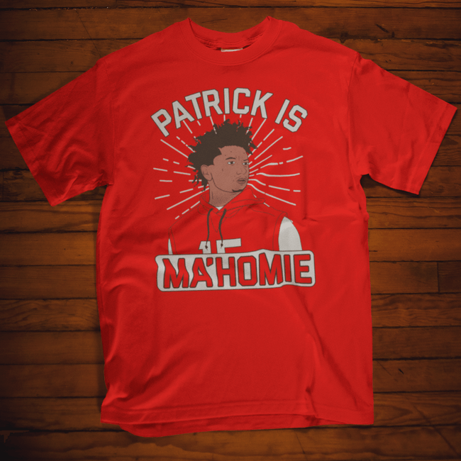 Patrick Is MaHomie T Shirt Mahomes Chiefs Football by calico ink