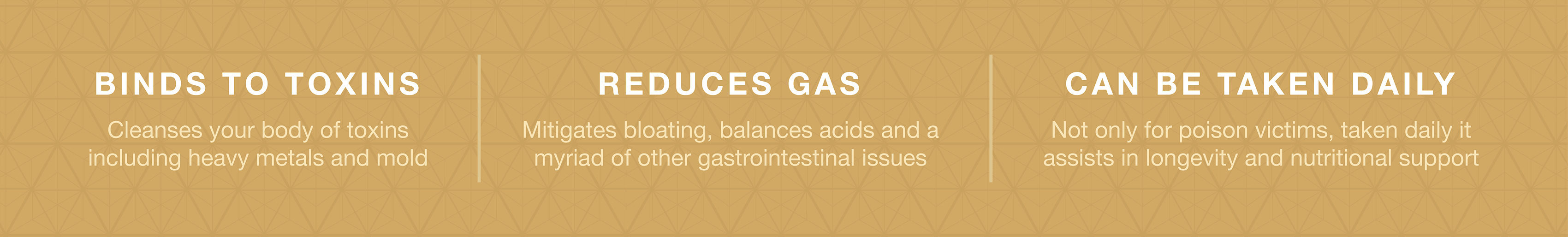 Binds to toxins, reduces gas, and can be taken daily.