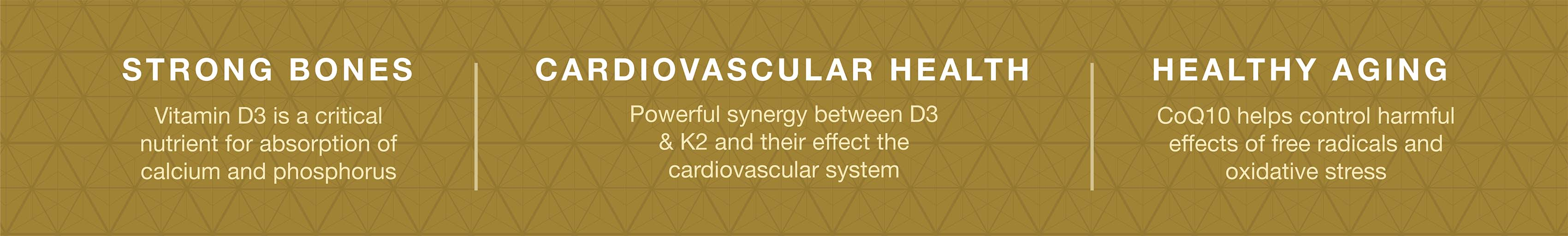 D3-K2 supports strong bones, cardiovascular health, and healthy aging.