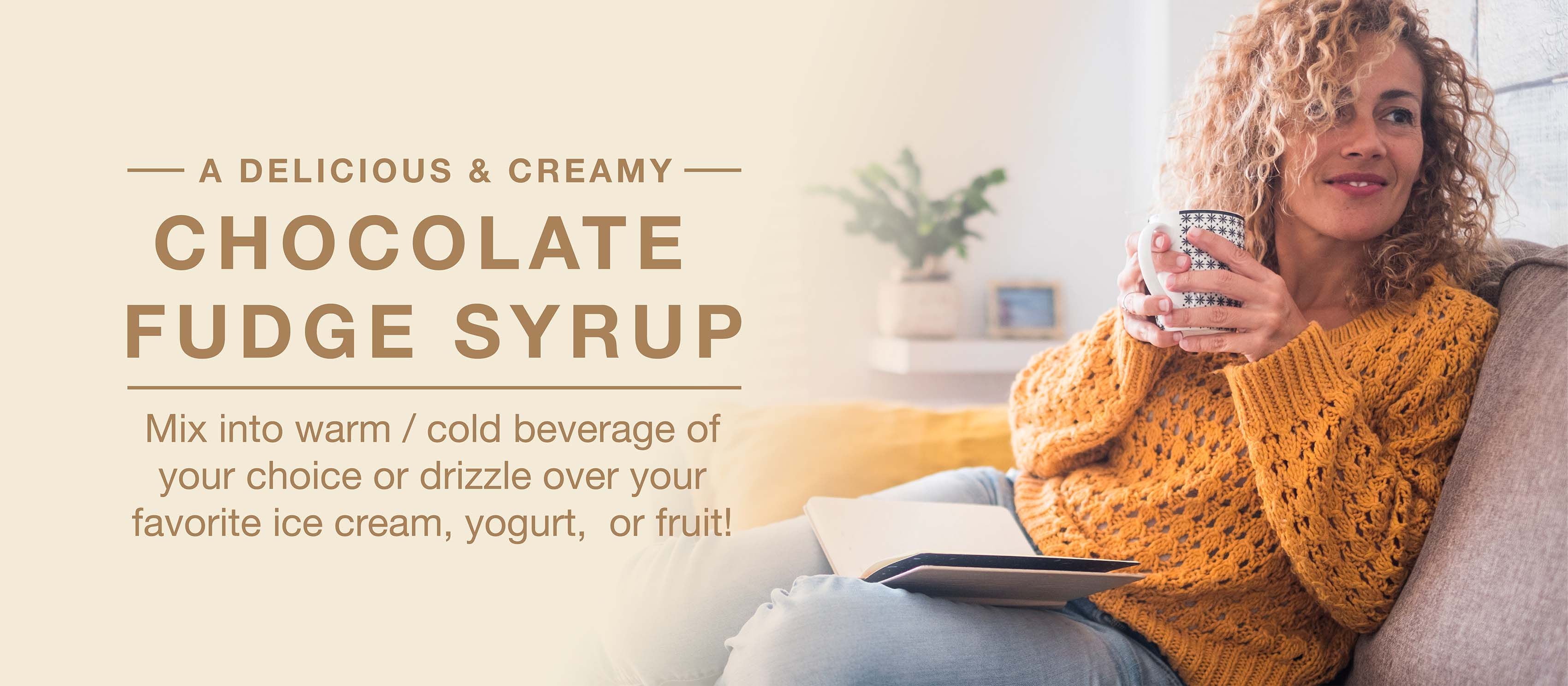 Mix into warm or cold beverage of your choice or drizzle over your favorite ice cream, yogurt, or fruit!