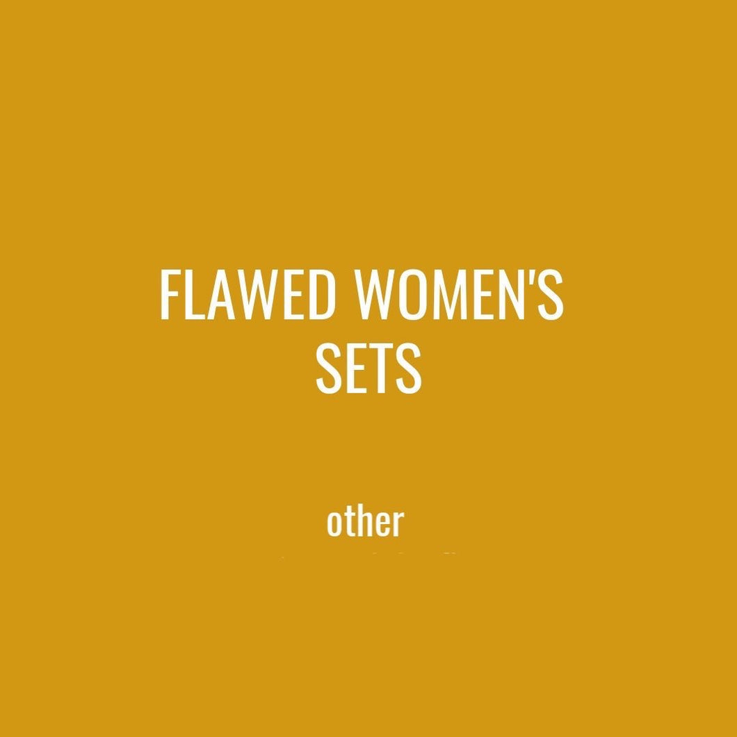 FLAWED WOMENS SETS - OTHER