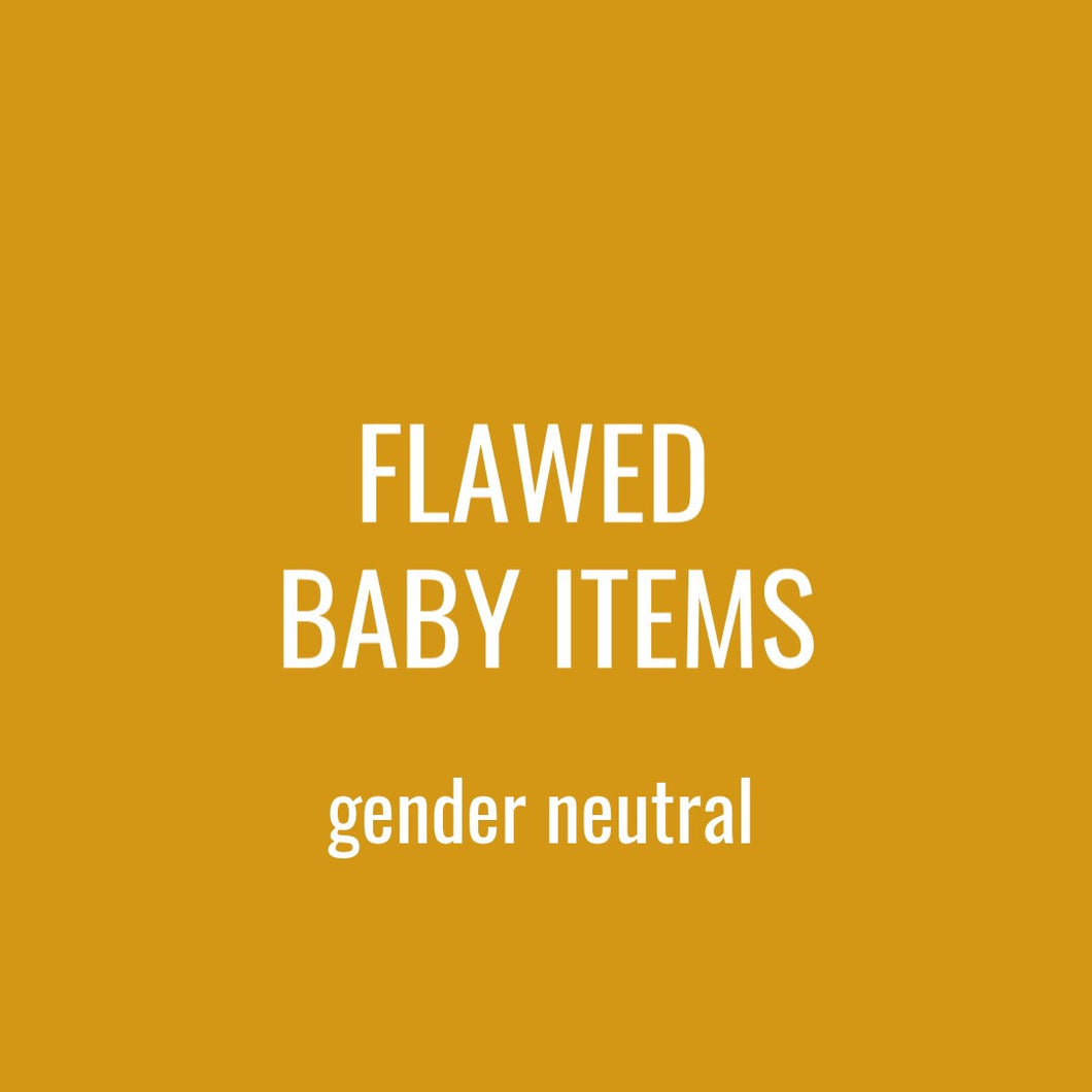FLAWED BABY ITEMS - GENDER NEUTRAL
