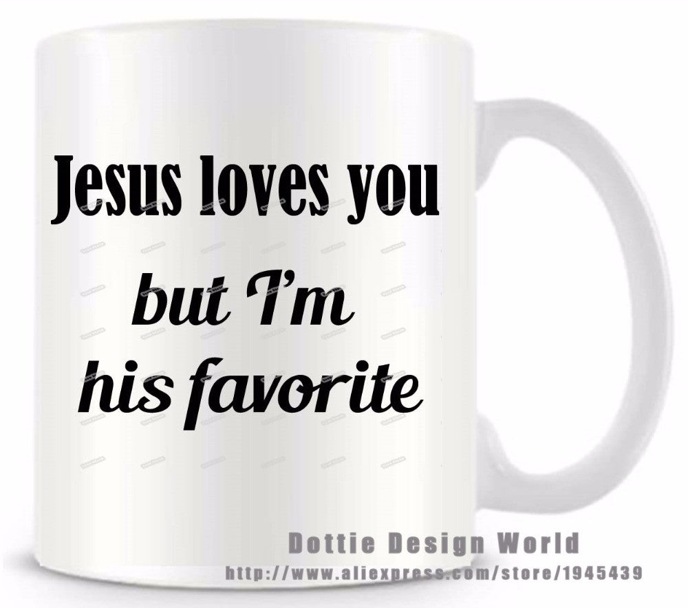 Jesus Loves You But I'm His Favorite Coffee Mug