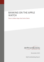 Banking on the Apple Watch – Time to Deliver Apps that Excite Clients-Research Report-MyPrivateBanking Research