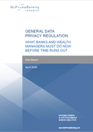 General Data Protection Regulation (GDPR) - What banks and wealth managers must do now before the time runs out-Flash Report-MyPrivateBanking Research