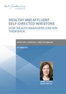 Wealthy and Affluent Self-Directed Investors 2017 - How Wealth Managers can Win them back-Research Report-MyPrivateBanking Research