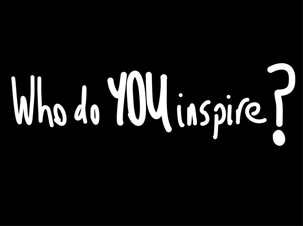 Who do you Inspire?