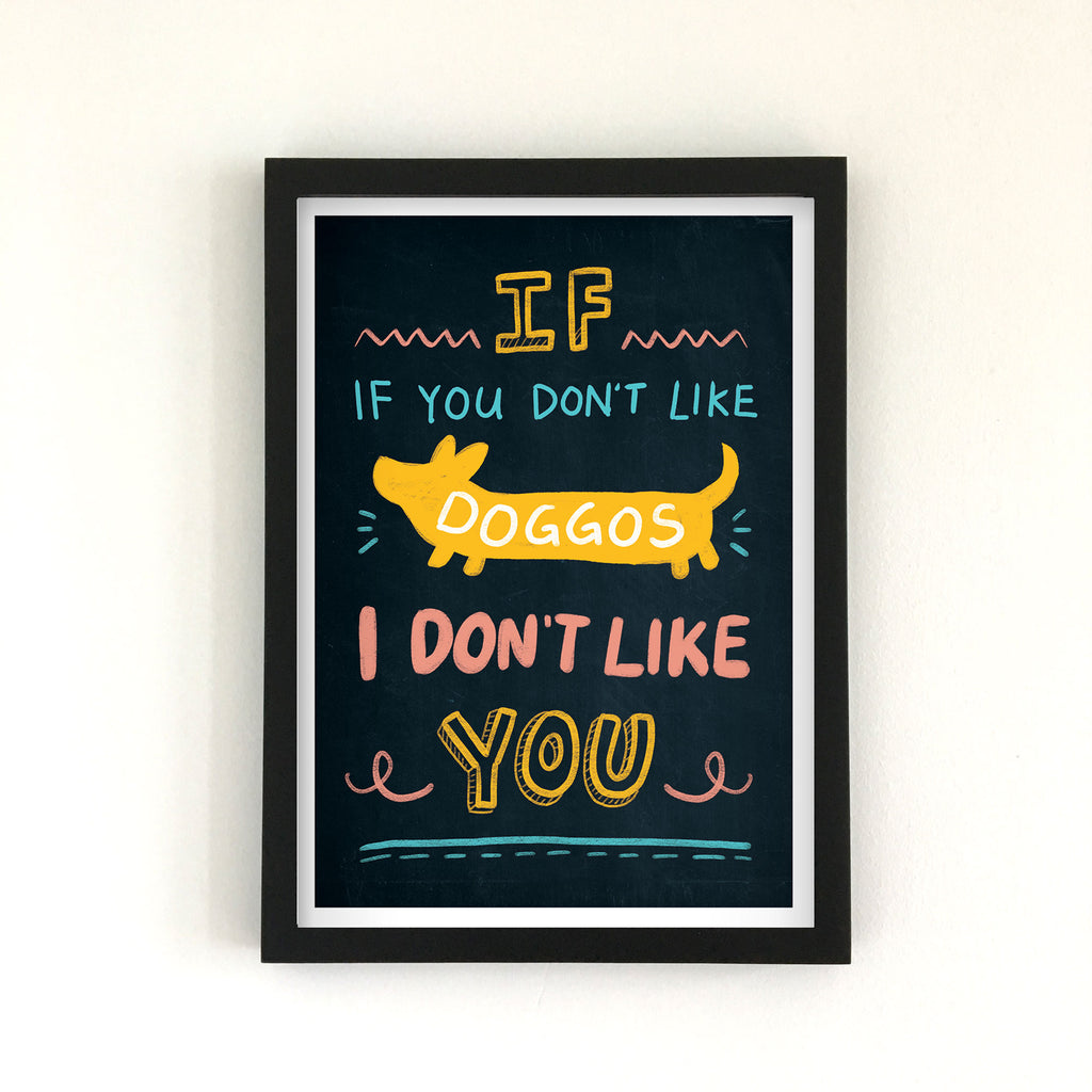 If You Don't Like Doggos - Art Print