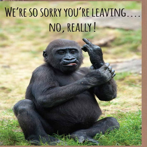Large Card: We're Sorry You're Leaving...No,Really!