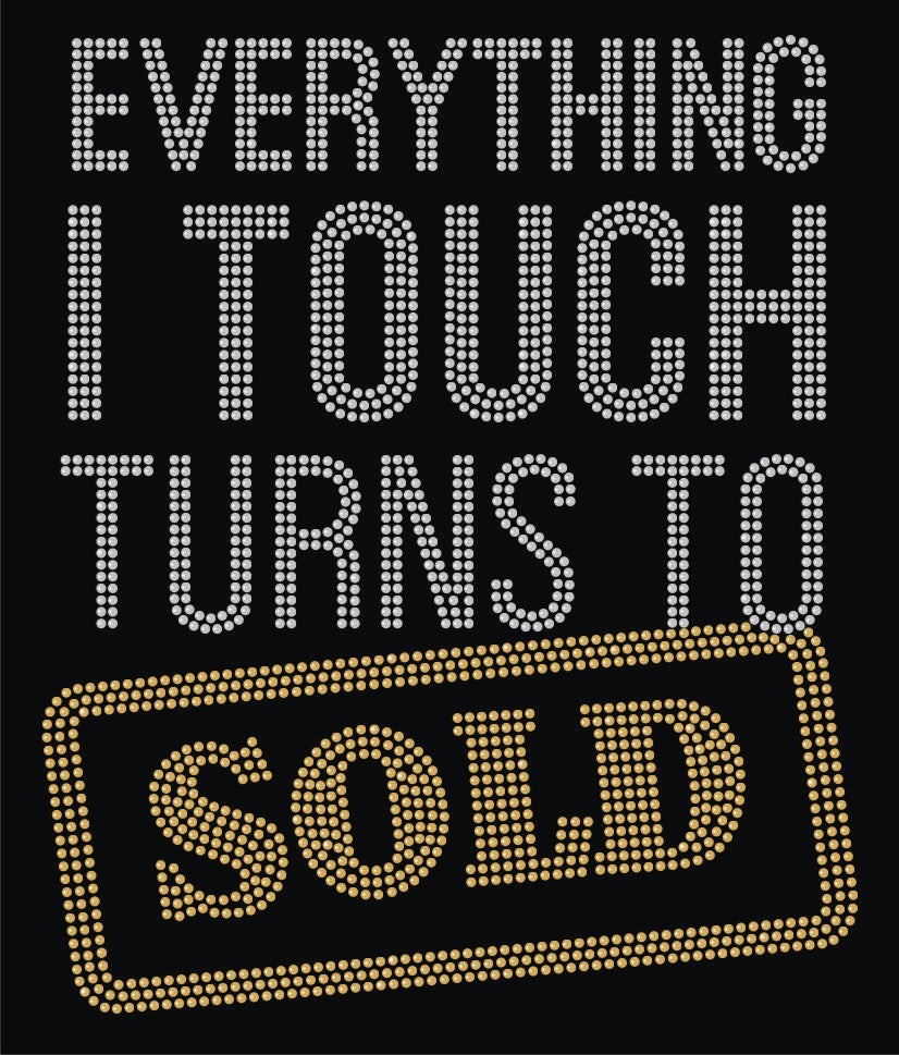 Everything I Touch Turns To Sold