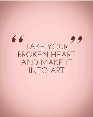 Take your broken heart...