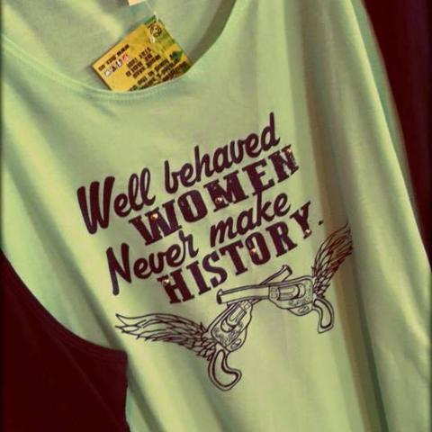 WELL BEHAVED WOMEN NEVER MAKE HISTORY - SSCT