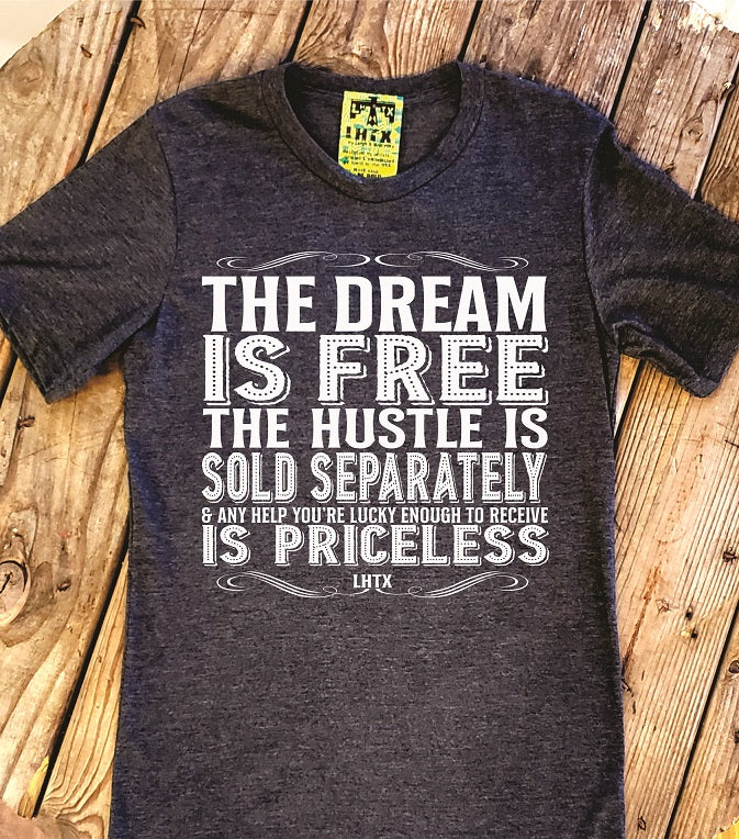 THE DREAM IS FREE, THE HUSTLE IS SOLD SEPARATELY & ANY HELP YOU'RE LUCKY ENOUGH TO RECEIVE IS PRICELESS - SSCT