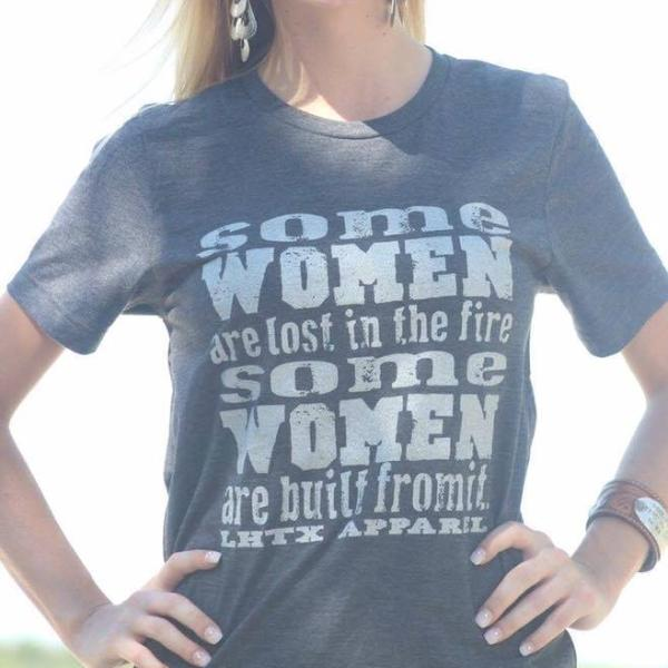 SOME WOMEN ARE LOST IN THE FIRE SOME WOMEN ARE BUILT FROM IT - SSCT