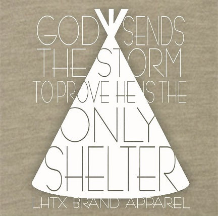 GOD SENDS THE STORM TO PROVE HE IS THE THE ONLY SHELTER