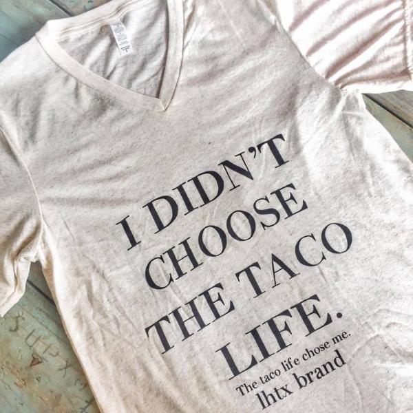 I DIDN'T CHOOSE THE TACO LIFE THE TACO LIFE CHOSE ME - VNT