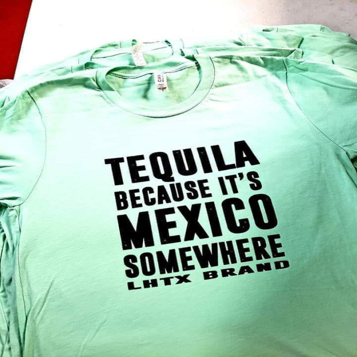 TEQUILA BECAUSE IT'S MEXICO SOMEWHERE - RHSNT