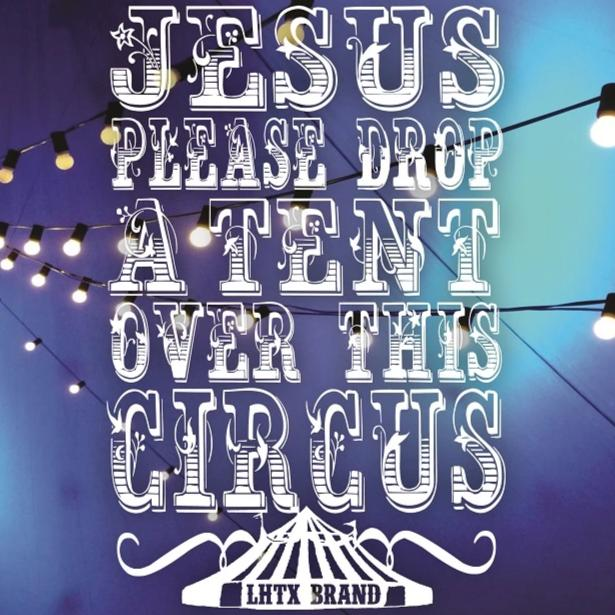 JESUS PLEASE DROP A TENT OVER THIS CIRCUS - VNT