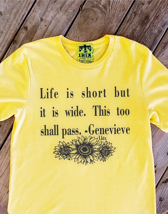 LIFE IS SHORT BUT IT IS WIDE. THIS TOO SHALL PASS. - GENEVIEVE - SSCT